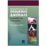 Dermatologia De Pequenos Animais Consulta Em 5 Minutos - Karen Helton Rhodes