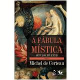 A Fábula Mística Volume I - Michel de Certeau