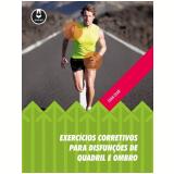 Exercícios Corretivos Para Disfunções De Quadril E Ombro - Evan Osar
