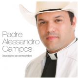 Padre Alessandro Campos - Deus Nos Fez Para Sermos Felizes (CD) - Padre Alessandro Campos