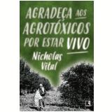 Agradeça aos Agrotóxicos Por Estar Vivo - Nicholas Vital