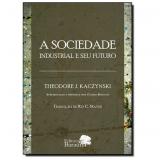 A Sociedade Industrial e Seu Futuro - THEODORE J. KACZYNSKI