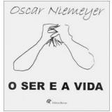 O Ser e a Vida - Oscar Niemeyer