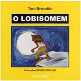 O Lobisomem - Toni Brandão