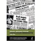Brasil-Estados Unidos: A Rivalidade Emergente (1950-1988) - Luiz Alberto Moniz Bandeira