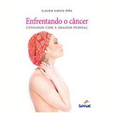 Enfrentando O Câncer - Claudia García Peña