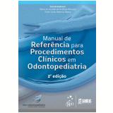 Manual De Referência Para Procedimentos Clínicos Em Odontopediatria - Maria De Lourdes De Andrade Massara, Paulo César Barbosa Rédua