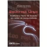 Backtrack Linux - Auditoria E Teste De Invasao Em Redes De Computadores - Silvio Cesar Roxo Giavaroto