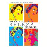 Historia Da Beleza No Brasil - Denise Bernuzzi De  Sant'anna