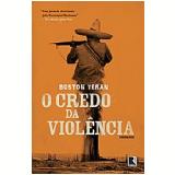 O Credo Da Violência - Boston Teran