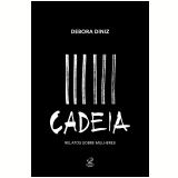 Cadeia: Relatos Sobre Mulheres - Debora Diniz