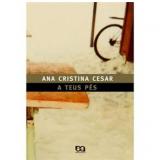 A Teus Pés - Ana Cristina Cesar