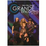Alceu, Elba e Geraldo - O Grande Encontro - 20 Anos (CD) - Elba Ramalho, Geraldo Azevedo, Alceu Valença