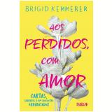 Aos Perdidos, Com Amor - Brigid Kemmerer