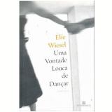 Uma Vontade Louca de Dançar - Elie Wiesel