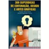 300 Superdicas de Editora��o, Design e Artes Gr�ficas - Ricardo Minoru Horie, Ricardo Pagemaker Pereira