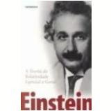A Teoria da Relatividade Especial e Geral - Albert Einstein