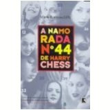 A Namorada N�mero 44 de Harry Chess - Mark Barrowcliffe