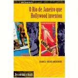 O Rio de Janeiro Que Hollywood Inventou - Bianca Freire-Medeiros