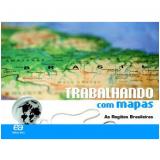 Trabalhando Com Mapas - As Regiões Brasileiras - Ensino Fundamental II - Atica