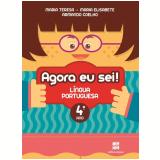 Agora Eu Sei! - Língua Portuguesa - 4º Ano - Ensino Fundamental I - T. Marsico, E. Antunes, A. Coelho