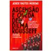 Ascens�o E Queda De Dilma Rousseff