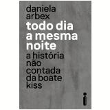 Todo Dia a Mesma Noite - Daniela Arbex