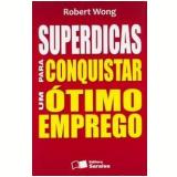 Superdicas Para Conquistar Um Ótimo Emprego - Robert Wong