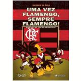 Uma Vez Flamengo, Sempre Flamengo! - Eduardo de Ávila