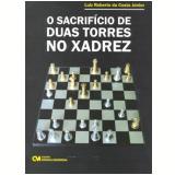 O Sacrifício de Duas Torres no Xadrez - Luiz Roberto da Costa Junior