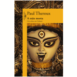 A Mão Morta - Paul Theroux