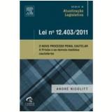 Lei n� 12.403/2011 - O Novo Processo Penal Cautelar  - Andr� Luiz Nicolitt