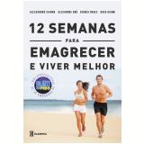 12 Semanas Para Emagrecer E Viver Bem - Alessandro Vianna, Rosa Rahmi,alexandre Bró, Bianca Naves