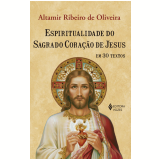 Espiritualidade do Sagrado Coração de Jesus em 30 Textos - Altamir Ribeiro De Oliveria