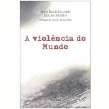 A Violência no Mundo - Edgar Morin, Jean Baudrillard