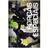A História Secreta das Forças Especiais - Éric Denéce