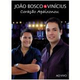 João Bosco e Vinícius - Coração Apaixonou (DVD) - João Bosco e Vinícius
