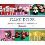 Cake Pops - Receitas e Dicas para Mais de 40 Minidelícias - Angie Dudley