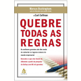 Quebre Todas as Regras  - Marcus Buckingham, Curt Coffman