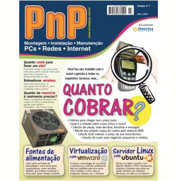 PnP Digital nº 7 - Quanto cobrar um serviço, Virtualização com o Vmware, Servidor LAMP, Fontes de Alimentação  (Ebook)