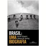 Brasil: Uma Biografia - Heloísa Starling, Lilia M. Schwarcz