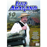 Luiz Aragano   - 30 Anos - Ao Vivo (DVD) - Luiz Aragano