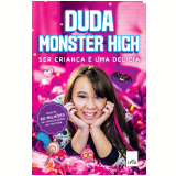 Ser Criança É Uma Delícia! - Duda Monster High
