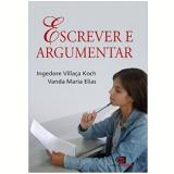Escrever E Argumentar - Ingedore Villaça Koch, Vanda Maria Elias