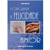 Conquiste a Felicidade com Amor (Ebook) - Heitor Miyazaki