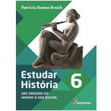 Estudar História - Das Origens do Homem à Era Digital - 6º Ano - Patricia Ramos Braick