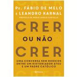 Crer ou Não Crer - Leandro Karnal, Pe. Fábio de Melo