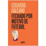 Fechado Por Motivo de Futebol - Eduardo Galeano