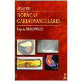 Atlas de Doenças Cardiovasculares - Eugene Braunwald