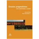 Ensaios Pragmatistas sobre Subjetividade e Verdade - Paulo Ghiraldelli Junior, Richard Rorty